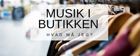 Hvilken musik må jeg bruge i min butik?